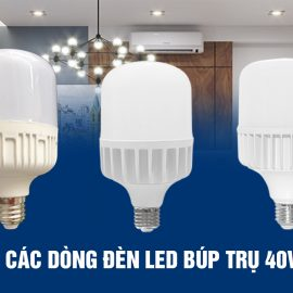 Các dòng đèn LED búp trụ 40w thông dụng